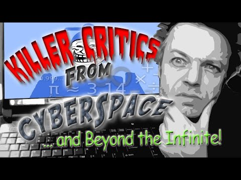 Killer Critics from Cyberspace... and Beyond the Infinite!