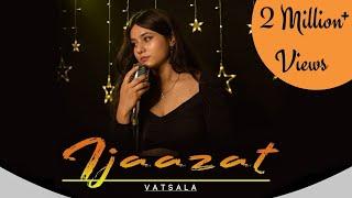 Ijazat - Vatsala | Cover | Falak | Unplugged Version