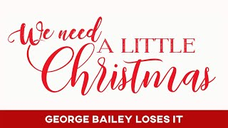 We Need a Little Christmas: George Bailey Loses It - December 20, 2020