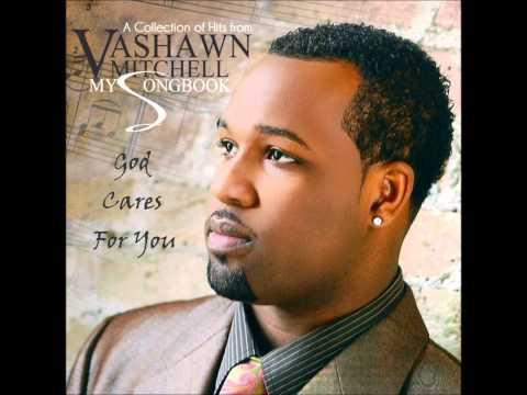 Vashawn Mitchell - God Cares For You