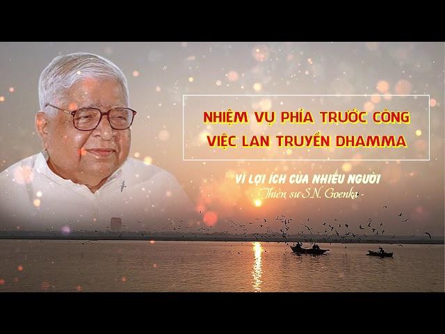 Vì lợi ích của nhiều người - Nhiệm vụ phía trước - Công việc lan truyền Dhamma - S.N. Goenka