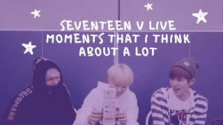 SEVENTEEN V LIVE MOMENTS THAT I THINK ABOUT A LOT