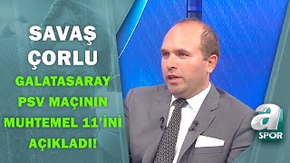 Savaş Çorlu, Galatasaray'ın PSV Karşısına Çıkacağı Muhtemel 11'i Açıkladı! / A S