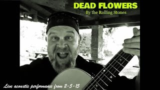 Dead Flowers by the Rolling Stones (live acoustic version by Foxman)