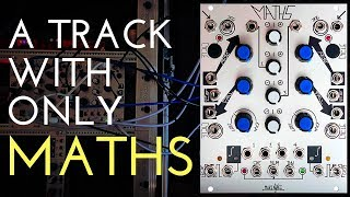 Making a track with only 2 Make Noise Maths (Eurorack module)