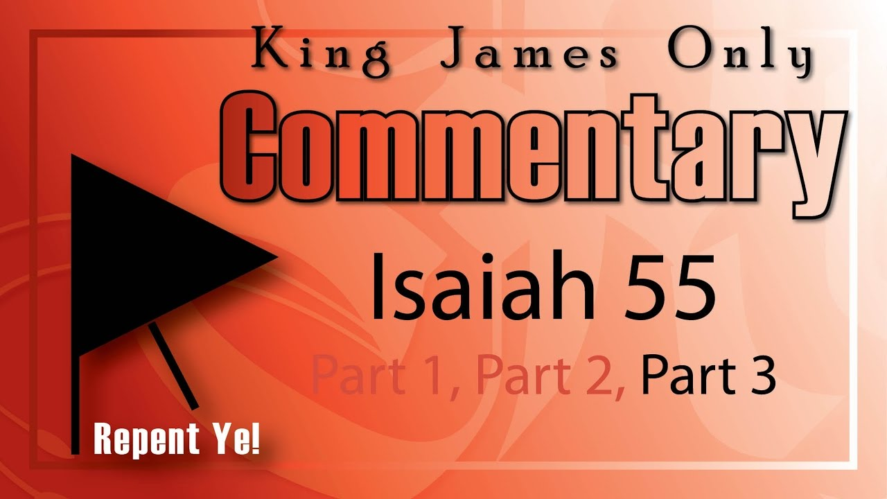 Isaiah 55 King James Only Commentary (Part 3) - YouTube