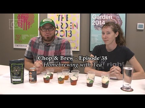 Chop & Brew - Episode 38: Homebrewing with Tea