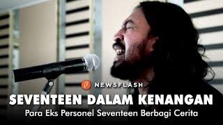 seventeen dalam kenangan para eks personel seventeen newsflash