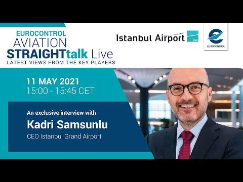 Aviation StraightTalk Live with Istanbul Grand Airport CEO, Kadri Samsunlu