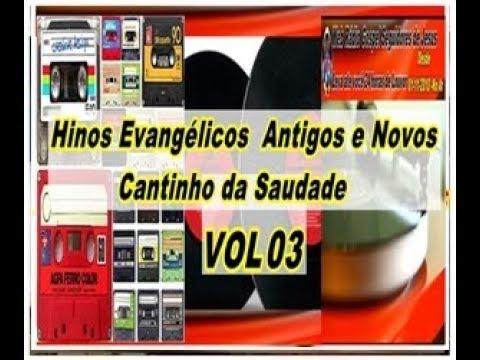 Hinos Evangélicos  Antigos e Novos Cantinho da Saudade - Vol 03