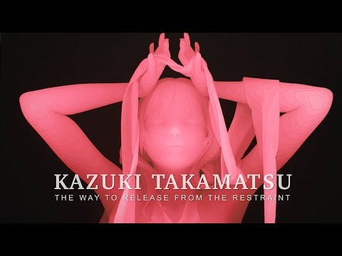 KAZUKI TAKAMATSU : THE WAY TO RELEASE FROM THE RESTRAINT