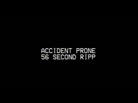 Accident Prone - 56 Second Ripp