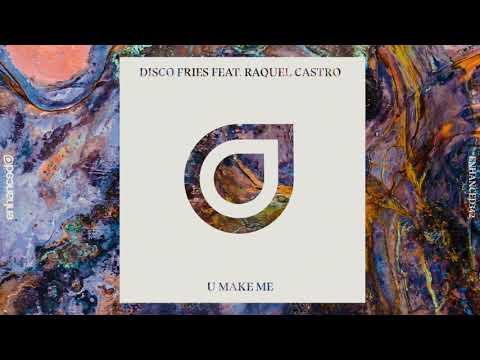 Disco Fries ft. Raquel Castro - U Make Me (OUT NOW)