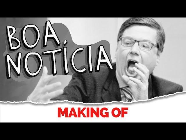 MAKING OF - BOA NOTÍCIA