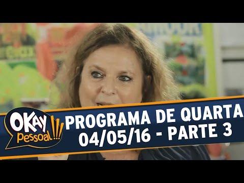 Okay Pessoal!!! (04/05/16) - Quarta - Parte 3