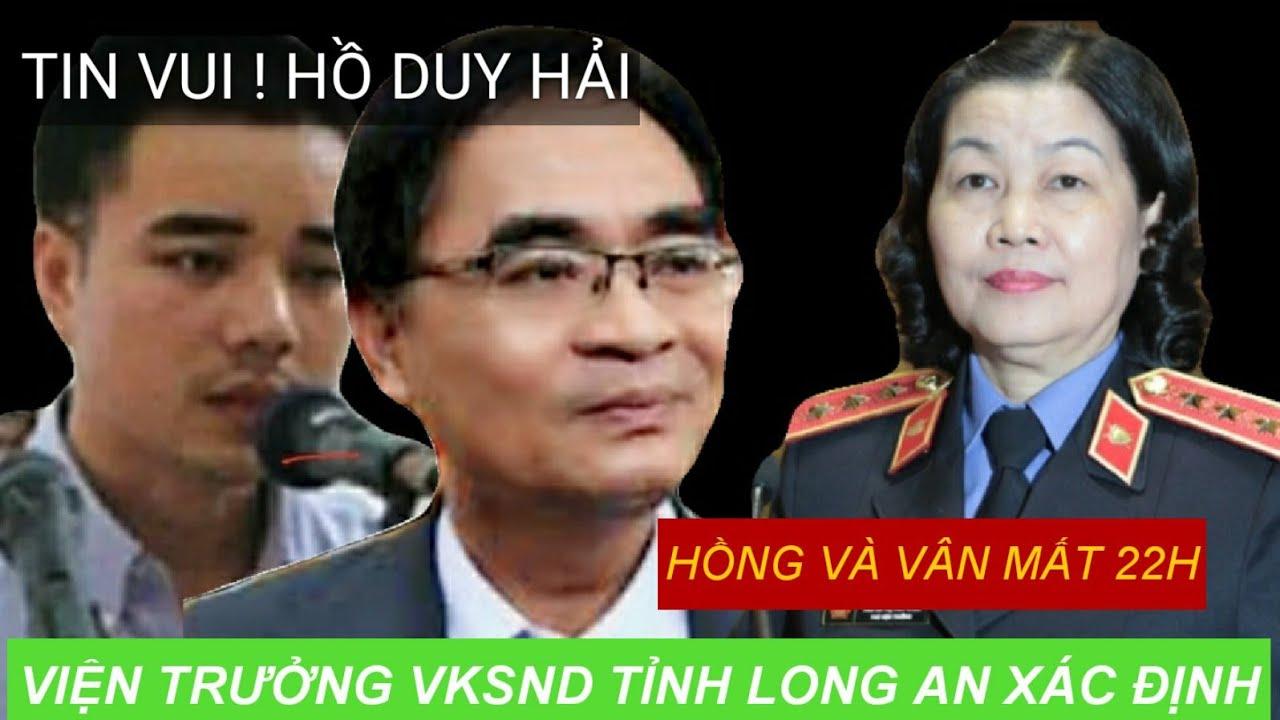 Hồ Duy Hải| Viện Trưởng VKSND Tỉnh Long An Xác định Hồng và Vân mất 22h