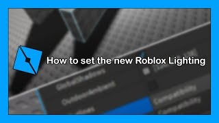 How to set the NEW ROBLOX LIGHTING - Roblox Studio Tutorial