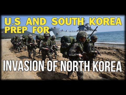 U.S AND SOUTH KOREA PREP FOR INVASION OF NORTH KOREA