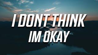 Download Mp3 Bazzi - I Don't Think I'm Okay  Lyrics