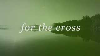 For The Cross ( Lyric) - Brian & Jenn Johnson | Tides