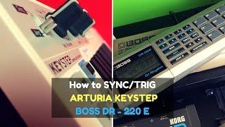 Arturia Keystep & Boss DR - 220 E - How to SYNC/TRIG