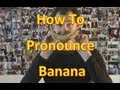 How To Pronounce Banana