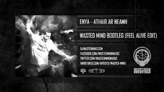 Athair Ar Neamh - Wasted Mind Bootleg (Feel Alive Edit) [HQ Preview]