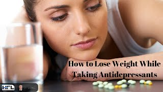 How to Lose Weight While Taking Antidepressants?