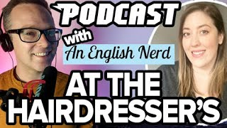 Hairdresser's Vocabulary with Shereen from An English Nerd | Podcast: video version