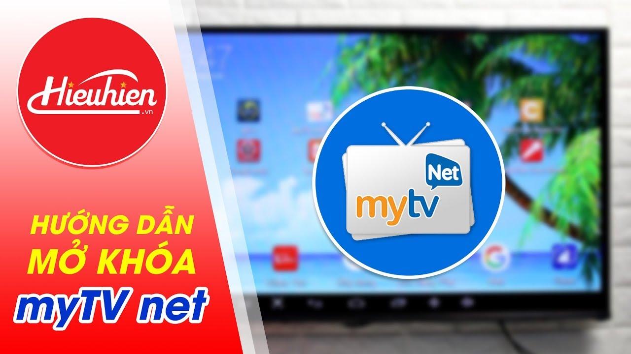 Hướng dẫn mở khóa ứng dụng MyTV net | Xem truyền hình, xem phim HD trên Android TV Box