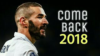 Karim Benzema ●Come Back● Skills & Goals 2018 HD