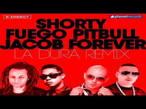 SHORTY, FUEGO, PITBULL & JACOB FOREVER - La Dura Remix (Shorty Remix)