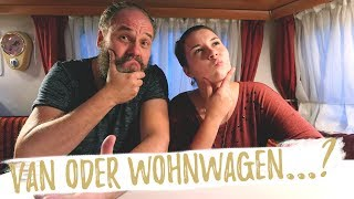 WOHNWAGEN, VAN ODER WOHNMOBIL? | Entscheidungshilfe