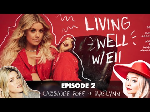Living wELL - Episode 2 with Cassadee Pope and RaeLynn