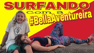 Surfando com a  #BellaAventureira !!!!