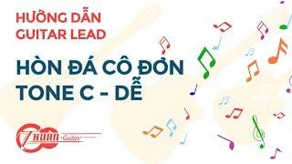 Tự học Guitar Lead #1 | Hướng dẫn chơi GUITAR LEAD bài hòn đá cô đơn