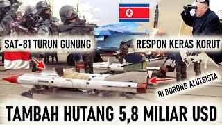 RI TAMBAH 5,8 MILIAR $ BORONG ALUTSISTA BARU, SAT-81 GULTOR JOIN US ARMY, KORUT RESPON KERAS INGGRIS