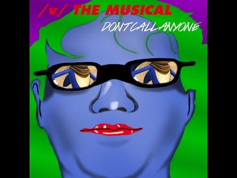 Don't Call Anyone - /v/ the Musical 3