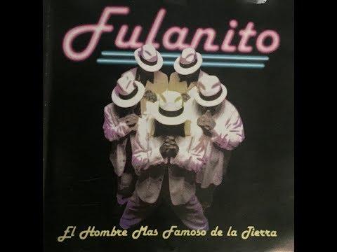 Fulanito - El Hombre mas Famoso de la Tierra (Full Album)