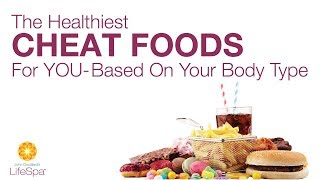 The Healthiest Cheat Foods for YOU - Based on your Body Type  | John Douillard's LifeSpa