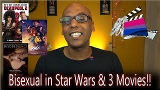 Bisexual in Star Wars & 3 other Movies (Deadpool 2, Disobedience, Solo: A Star Wars Story)