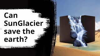 Ap Verheggen Produces Water with Solar-Powered SunGlaciers – Brought to you by Hyundai
