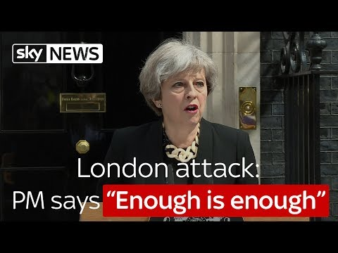 "London attack: Prime Minister says ""Enough is enough"""