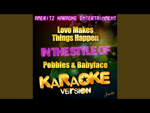 Love Makes Things Happen (In the Style of Pebbles & Babyface) (Karaoke Version)