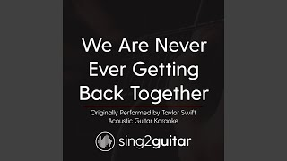 We Are Never Ever Getting Back Together (Originally Performed by Taylor Swift) (Acoustic Guitar...