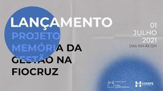 Projeto Memória da Gestão na Fiocruz: live de lançamento