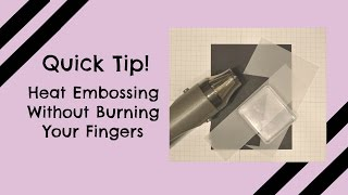 Quick Tip! Heat Emboss Without Burning Your Fingers