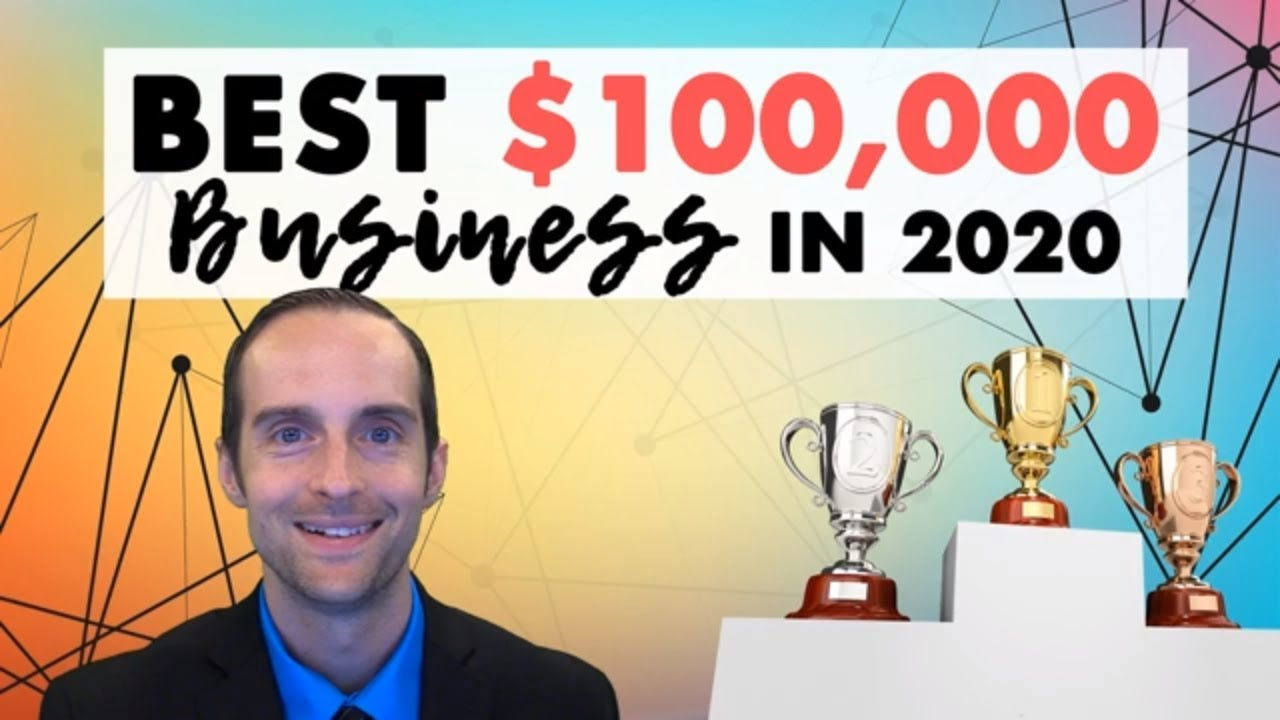 Best Business To Start 2020 Best Business to Start for $100,000 Profit in 2020?   YouTube