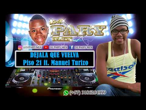 Piso 21 - Dejala Que Vuelva (feat. Manuel Turizo) /@ DJ PARY MIX