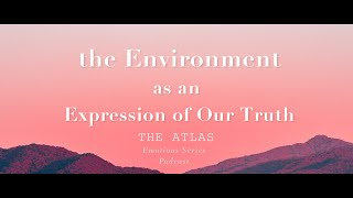 The Environment as an Expression of Our Truth Teaser